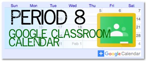 Period 8 Google Classroom Calendar
